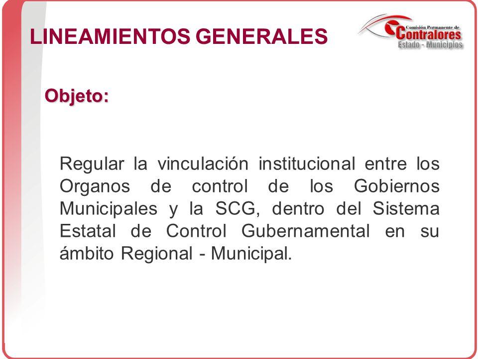 Objeto: Regular la vinculación institucional entre los Organos de control de los Gobiernos Municipales y la SCG, dentro del Sistema Estatal de Control Gubernamental en su ámbito Regional - Municipal.
