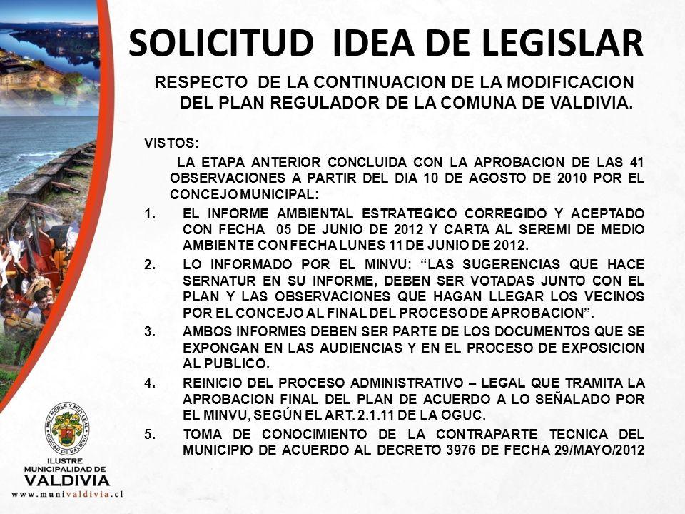 SOLICITUD IDEA DE LEGISLAR RESPECTO DE LA CONTINUACION DE LA MODIFICACION DEL PLAN REGULADOR DE LA COMUNA DE VALDIVIA.