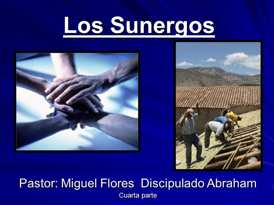 Los Sunergos Pastor: Miguel Flores Discipulado Abraham Cuarta parte