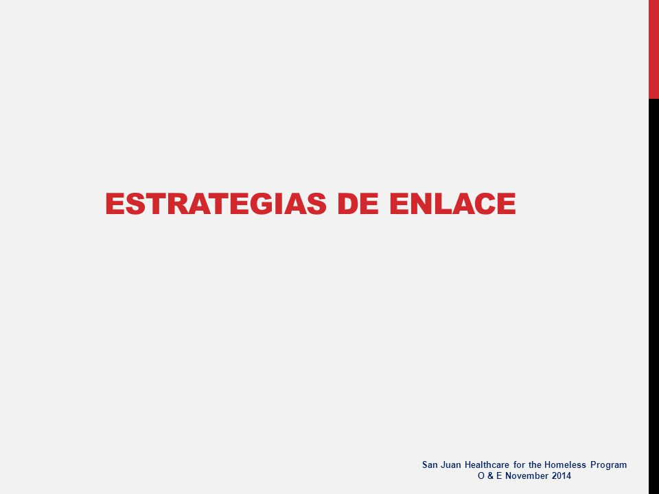 ESTRATEGIAS DE ENLACE San Juan Healthcare for the Homeless Program O & E November 2014
