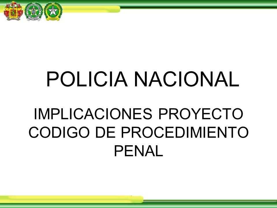 IMPLICACIONES PROYECTO CODIGO DE PROCEDIMIENTO PENAL POLICIA NACIONAL