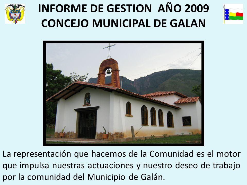 INFORME DE GESTION AÑO 2009 CONCEJO MUNICIPAL DE GALAN La representación que hacemos de la Comunidad es el motor que impulsa nuestras actuaciones y nuestro deseo de trabajo por la comunidad del Municipio de Galán.