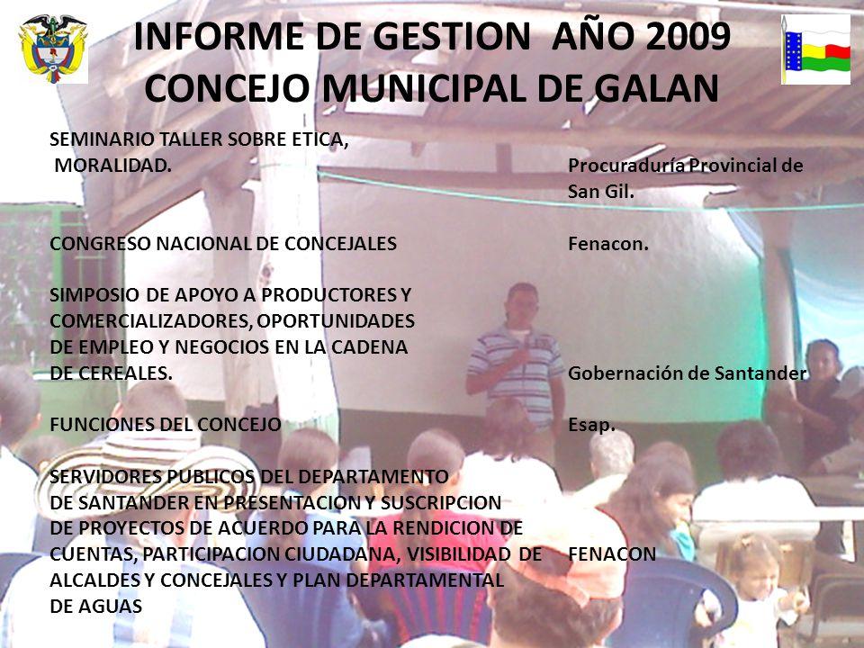 INFORME DE GESTION AÑO 2009 CONCEJO MUNICIPAL DE GALAN SEMINARIO TALLER SOBRE ETICA, MORALIDAD.Procuraduría Provincial de San Gil.