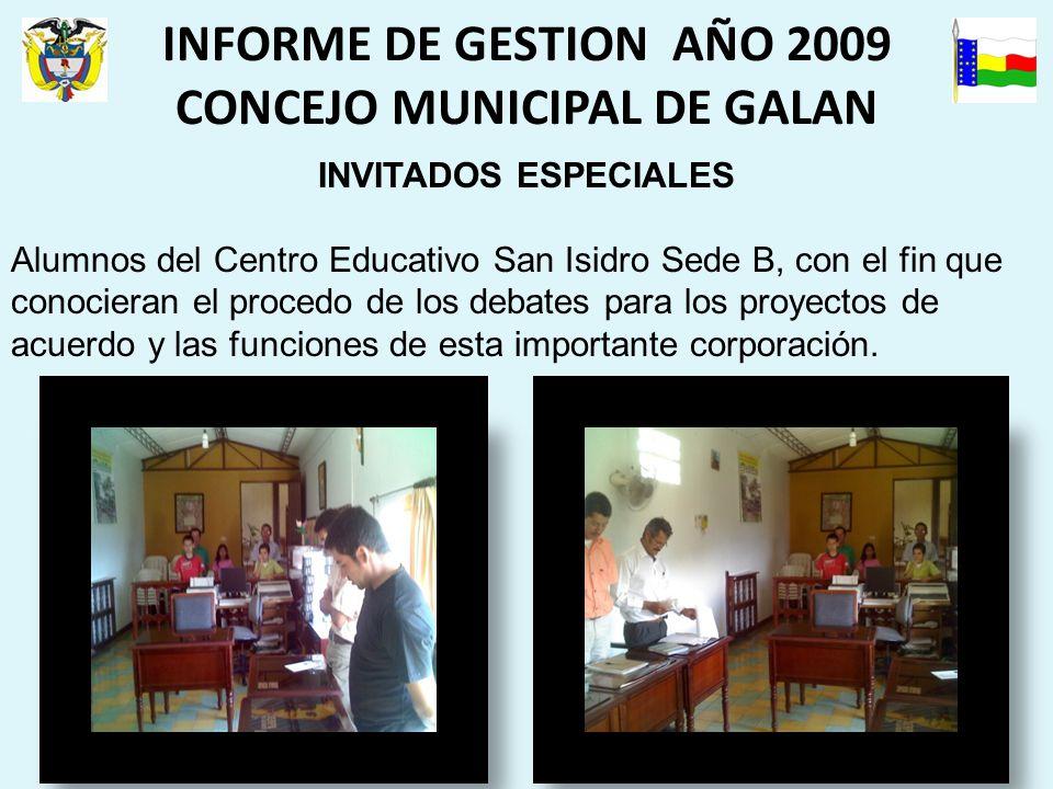 INFORME DE GESTION AÑO 2009 CONCEJO MUNICIPAL DE GALAN INVITADOS ESPECIALES Alumnos del Centro Educativo San Isidro Sede B, con el fin que conocieran el procedo de los debates para los proyectos de acuerdo y las funciones de esta importante corporación.