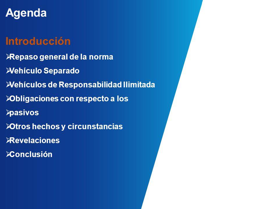 Agenda Introducción  Repaso general de la norma  Vehículo Separado  Vehículos de Responsabilidad Ilimitada  Obligaciones con respecto a los  pasivos  Otros hechos y circunstancias  Revelaciones  Conclusión