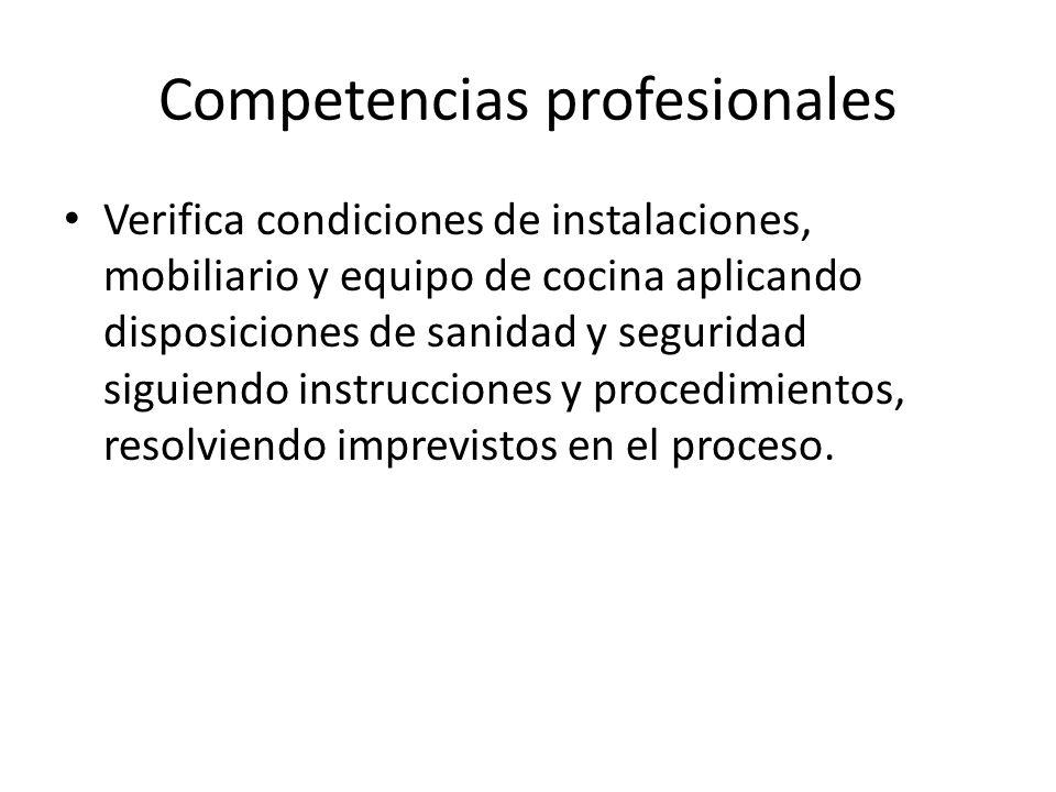 Competencias profesionales Verifica condiciones de instalaciones, mobiliario y equipo de cocina aplicando disposiciones de sanidad y seguridad siguien