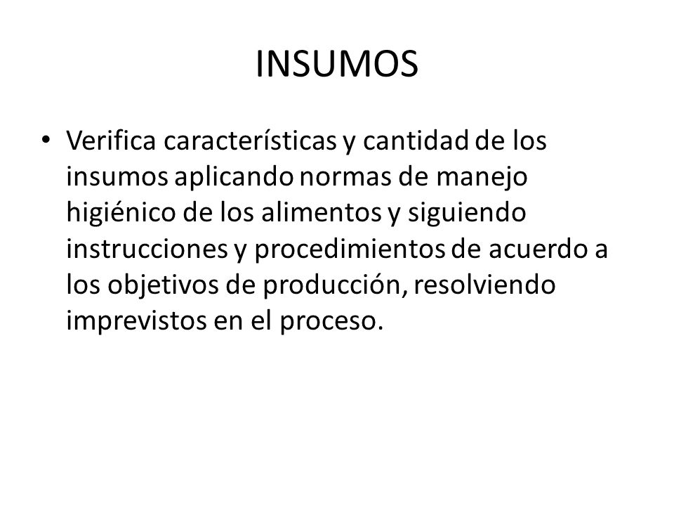 INSUMOS Verifica características y cantidad de los insumos aplicando normas de manejo higiénico de los alimentos y siguiendo instrucciones y procedimi