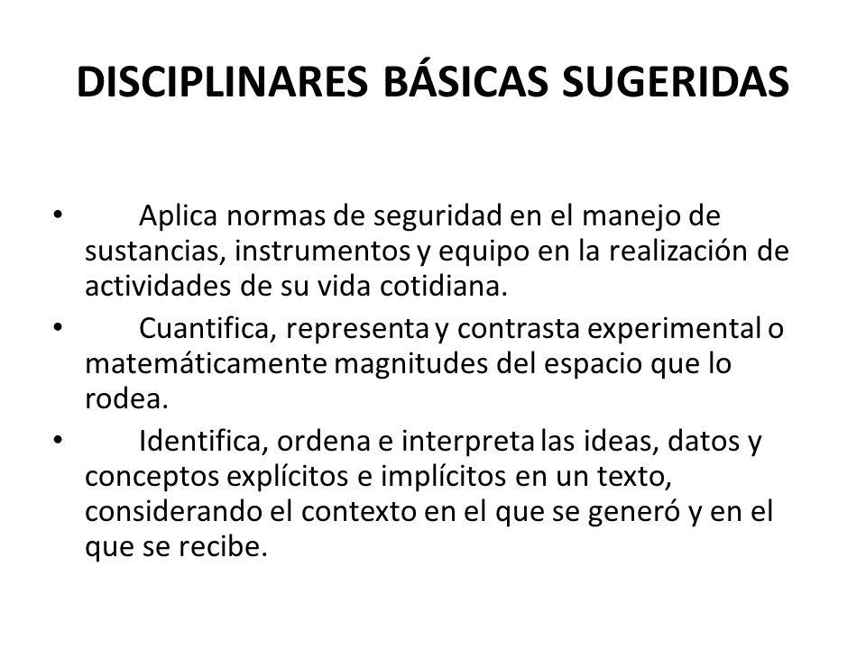 DISCIPLINARES BÁSICAS SUGERIDAS Aplica normas de seguridad en el manejo de sustancias, instrumentos y equipo en la realización de actividades de su vi