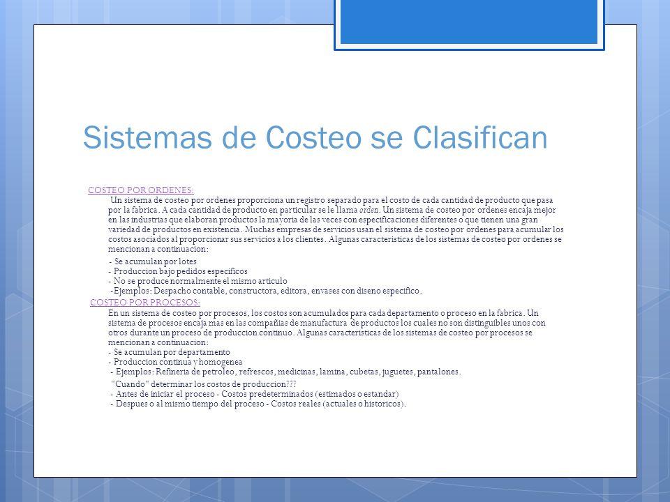 Sistemas de Costeo se Clasifican COSTEO POR ORDENES: COSTEO POR ORDENES: Un sistema de costeo por ordenes proporciona un registro separado para el costo de cada cantidad de producto que pasa por la fabrica.