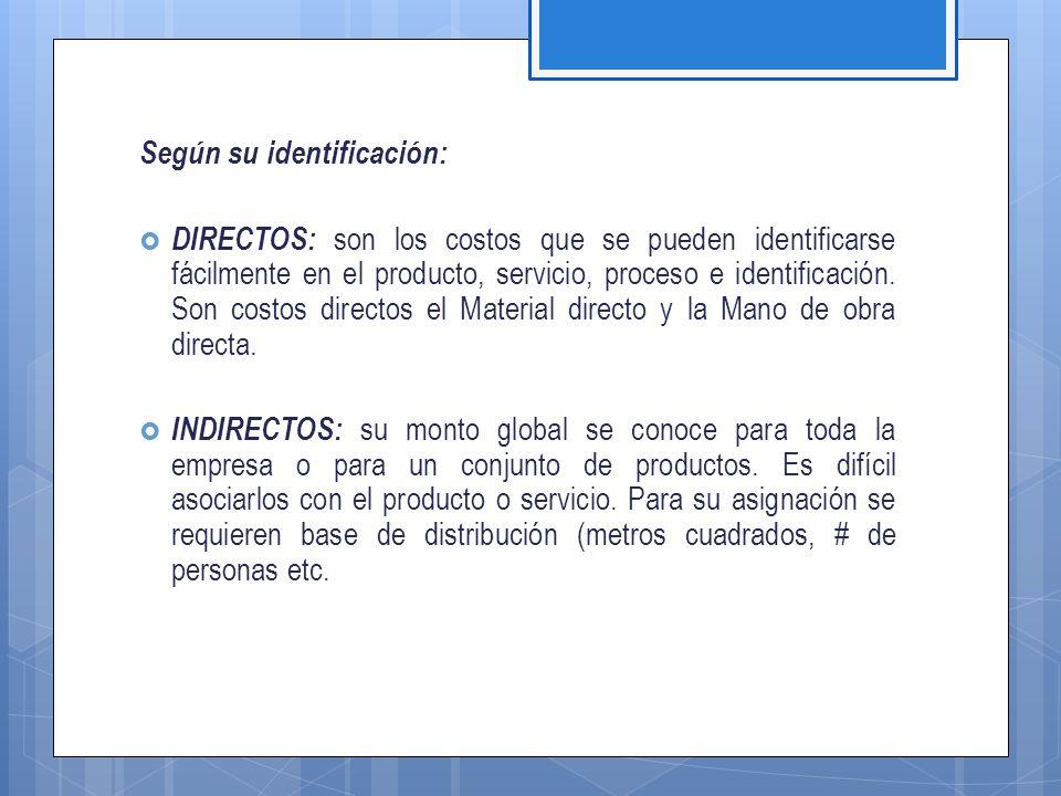 Según su identificación:  DIRECTOS: son los costos que se pueden identificarse fácilmente en el producto, servicio, proceso e identificación.