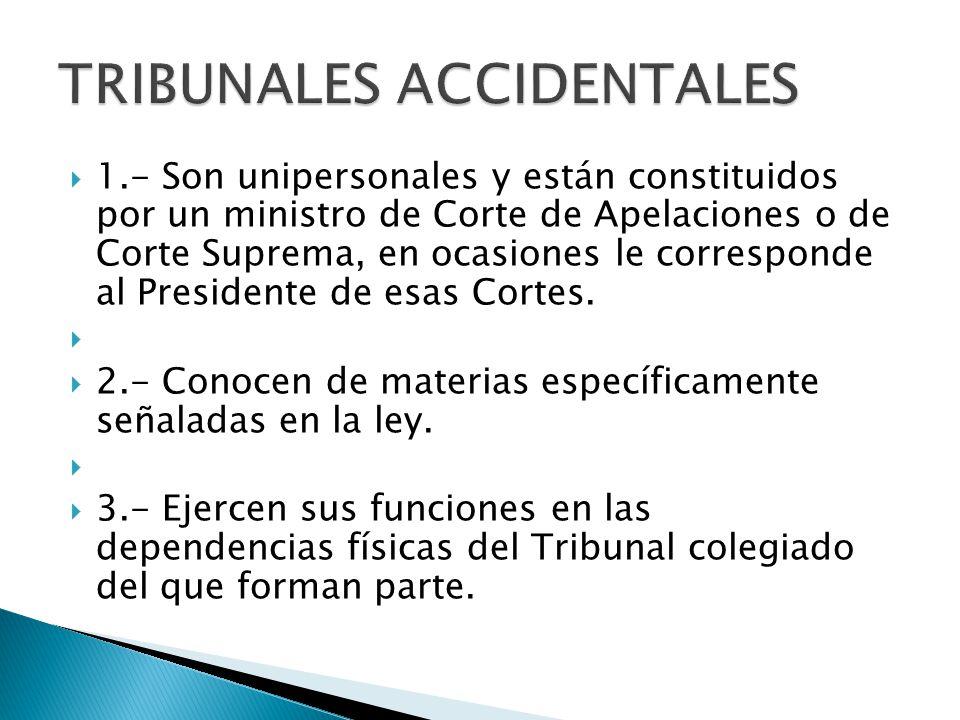  1.- Son unipersonales y están constituidos por un ministro de Corte de Apelaciones o de Corte Suprema, en ocasiones le corresponde al Presidente de esas Cortes.