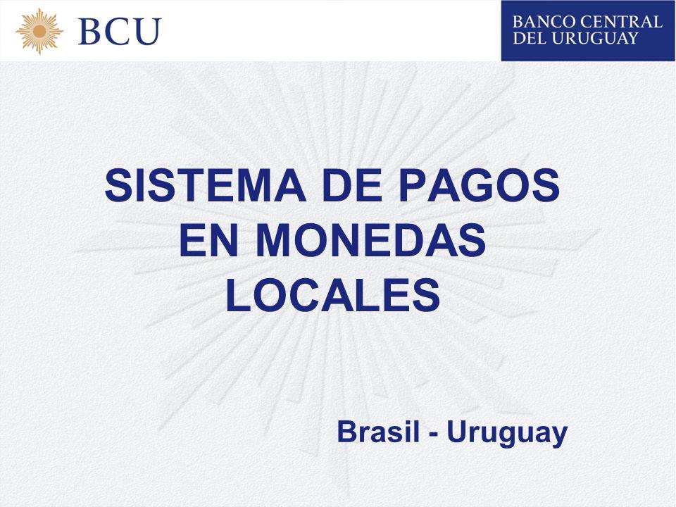 SISTEMA DE PAGOS EN MONEDAS LOCALES Brasil - Uruguay