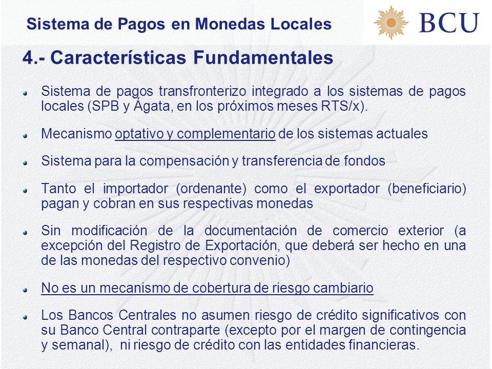 Sistema de Pagos en Monedas Locales 4.- Características Fundamentales Sistema de pagos transfronterizo integrado a los sistemas de pagos locales (SPB y Ágata, en los próximos meses RTS/x).