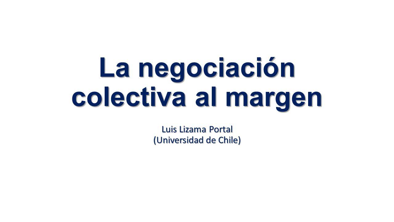 La negociación colectiva al margen Luis Lizama Portal (Universidad de Chile)