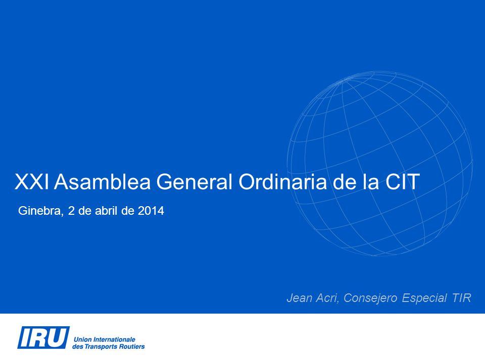 XXI Asamblea General Ordinaria de la CIT Ginebra, 2 de abril de 2014 Jean Acri, Consejero Especial TIR