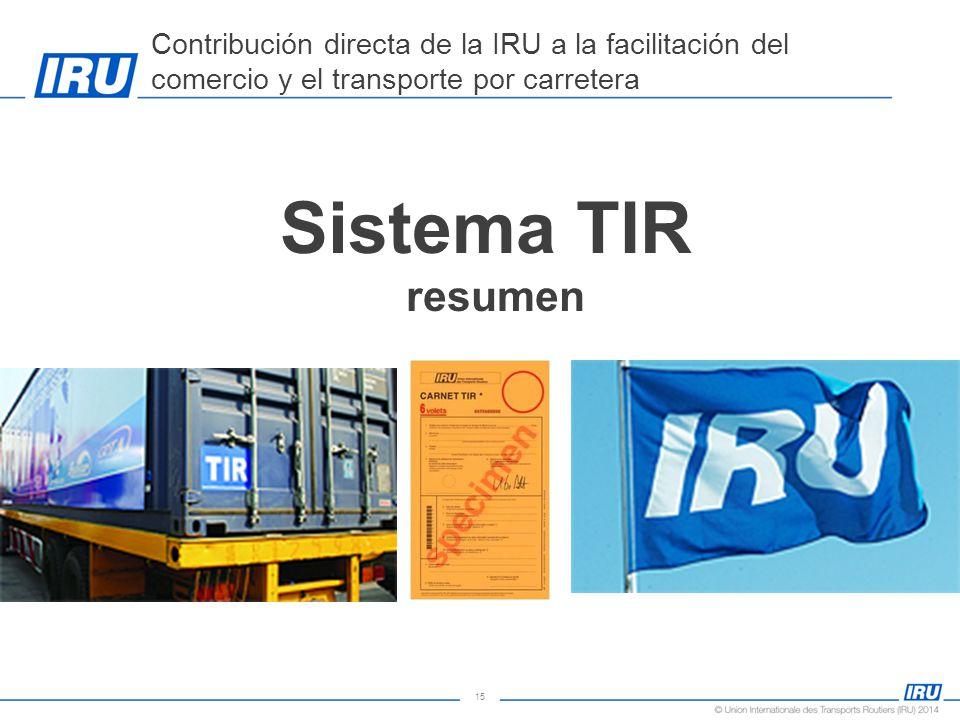 15 Sistema TIR resumen Contribución directa de la IRU a la facilitación del comercio y el transporte por carretera