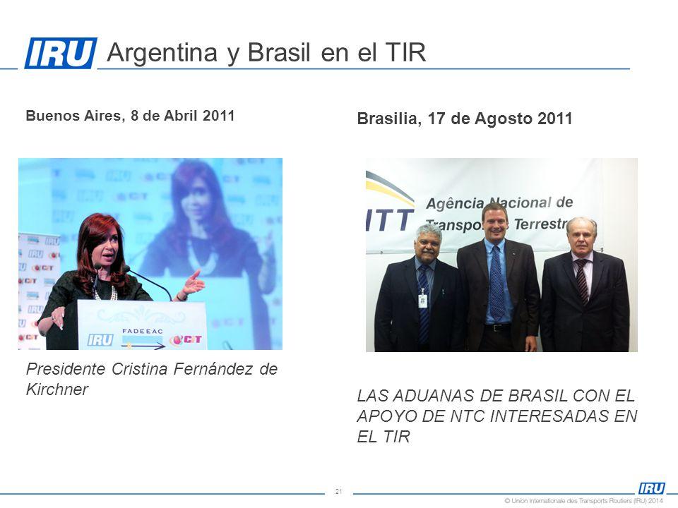 21 Argentina y Brasil en el TIR Presidente Cristina Fernández de Kirchner Buenos Aires, 8 de Abril 2011 Brasilia, 17 de Agosto 2011 LAS ADUANAS DE BRASIL CON EL APOYO DE NTC INTERESADAS EN EL TIR