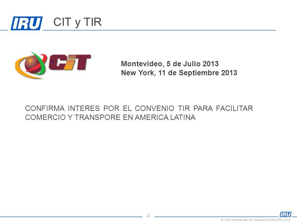 22 Montevideo, 5 de Julio 2013 New York, 11 de Septiembre 2013 CONFIRMA INTERES POR EL CONVENIO TIR PARA FACILITAR COMERCIO Y TRANSPORE EN AMERICA LATINA CIT y TIR