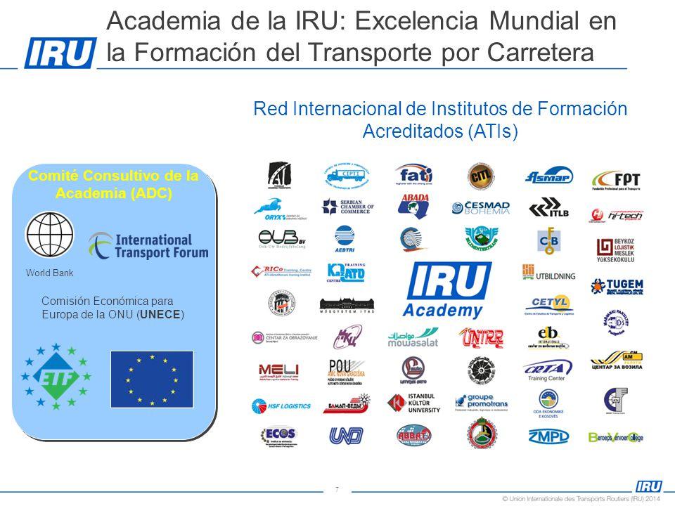 7 Academia de la IRU: Excelencia Mundial en la Formación del Transporte por Carretera Red Internacional de Institutos de Formación Acreditados (ATIs) Comité Consultivo de la Academia (ADC) World Bank Comisión Económica para Europa de la ONU (UNECE)