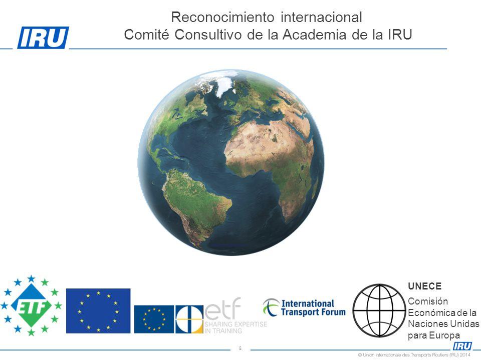 8 Reconocimiento internacional Comité Consultivo de la Academia de la IRU UNECE Comisión Económica de la Naciones Unidas para Europa