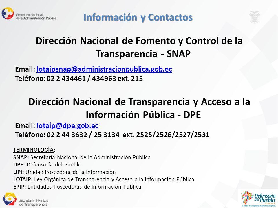Información y Contactos Dirección Nacional de Fomento y Control de la Transparencia - SNAP Email: lotaipsnap@administracionpublica.gob.eclotaipsnap@administracionpublica.gob.ec Teléfono: 02 2 434461 / 434963 ext.