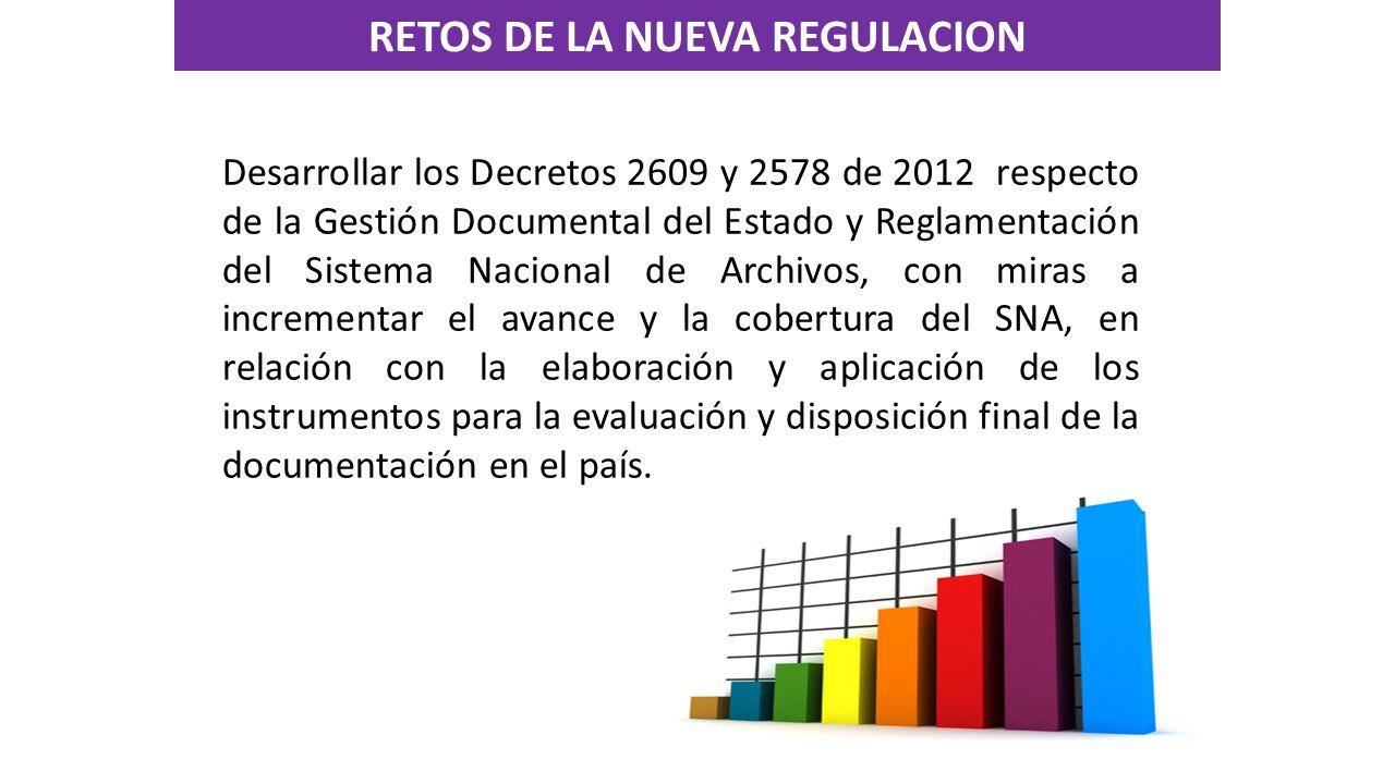 Desarrollar los Decretos 2609 y 2578 de 2012 respecto de la Gestión Documental del Estado y Reglamentación del Sistema Nacional de Archivos, con miras a incrementar el avance y la cobertura del SNA, en relación con la elaboración y aplicación de los instrumentos para la evaluación y disposición final de la documentación en el país.