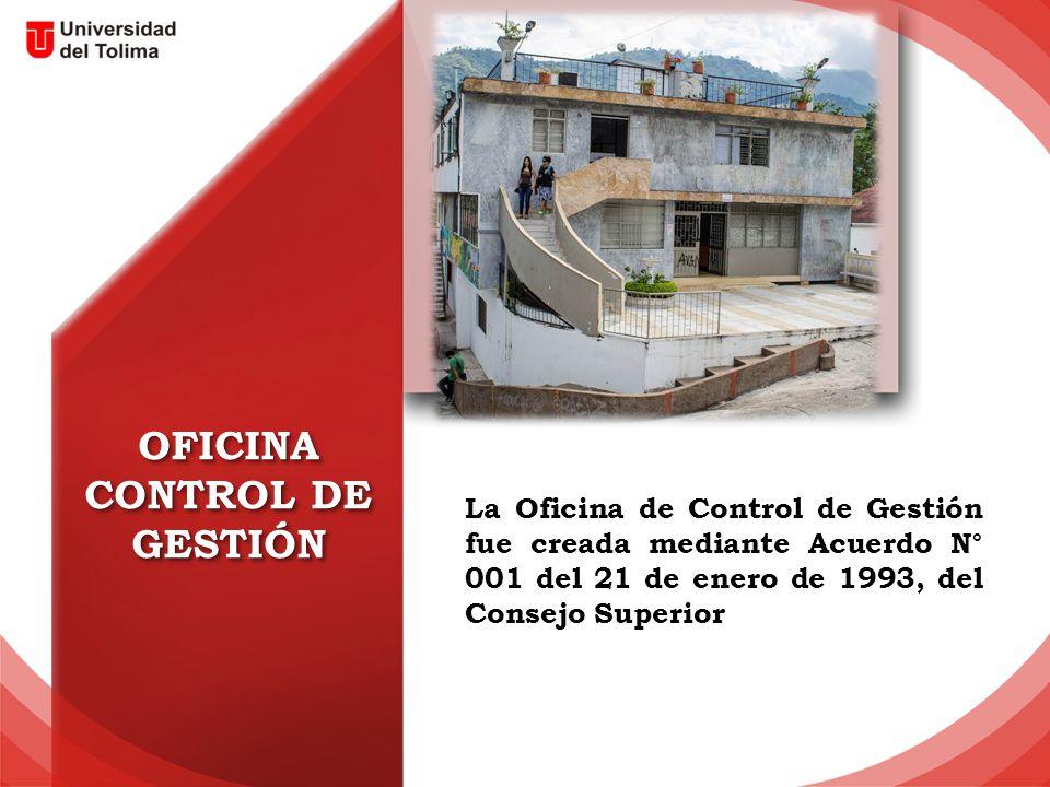 OFICINA CONTROL DE GESTIÓN La Oficina de Control de Gestión fue creada mediante Acuerdo N° 001 del 21 de enero de 1993, del Consejo Superior
