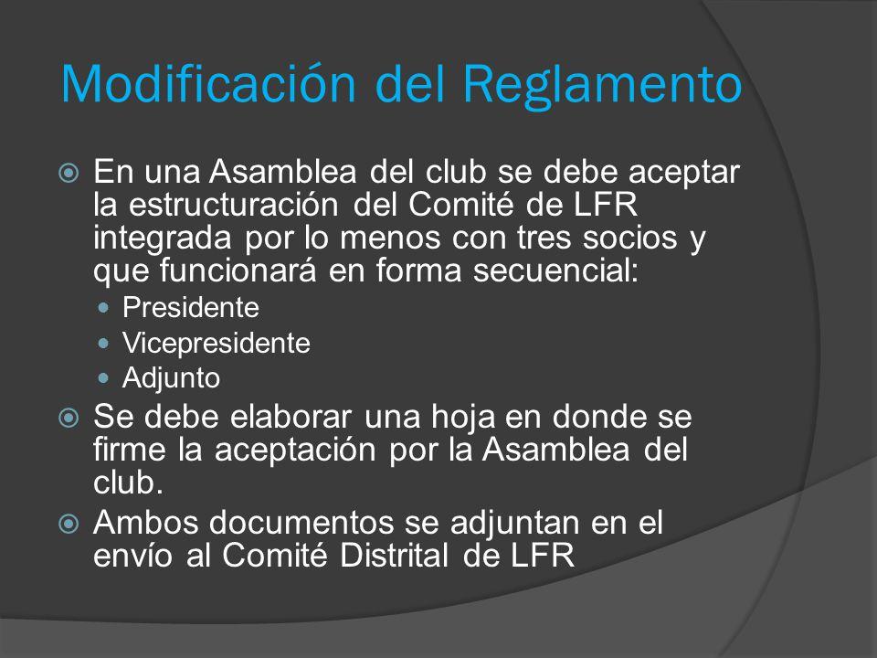 Modificación del Reglamento  En una Asamblea del club se debe aceptar la estructuración del Comité de LFR integrada por lo menos con tres socios y que funcionará en forma secuencial: Presidente Vicepresidente Adjunto  Se debe elaborar una hoja en donde se firme la aceptación por la Asamblea del club.