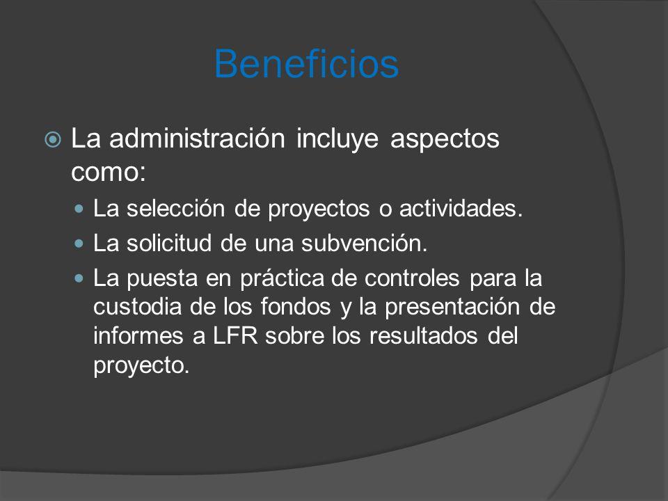 Beneficios  La administración incluye aspectos como: La selección de proyectos o actividades.