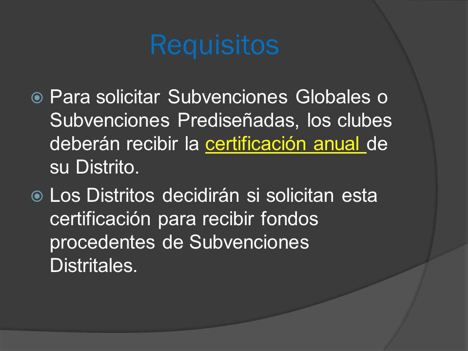 Requisitos  Para solicitar Subvenciones Globales o Subvenciones Prediseñadas, los clubes deberán recibir la certificación anual de su Distrito.