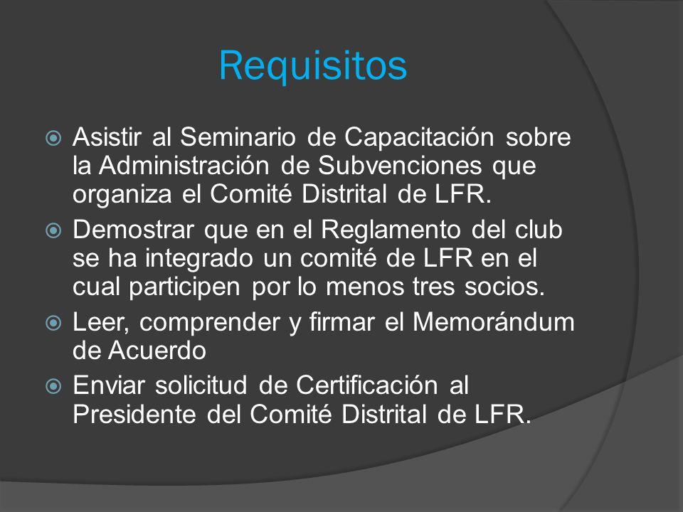 Requisitos  Asistir al Seminario de Capacitación sobre la Administración de Subvenciones que organiza el Comité Distrital de LFR.