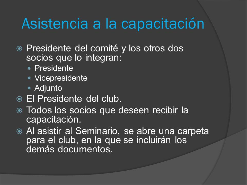 Asistencia a la capacitación  Presidente del comité y los otros dos socios que lo integran: Presidente Vicepresidente Adjunto  El Presidente del club.