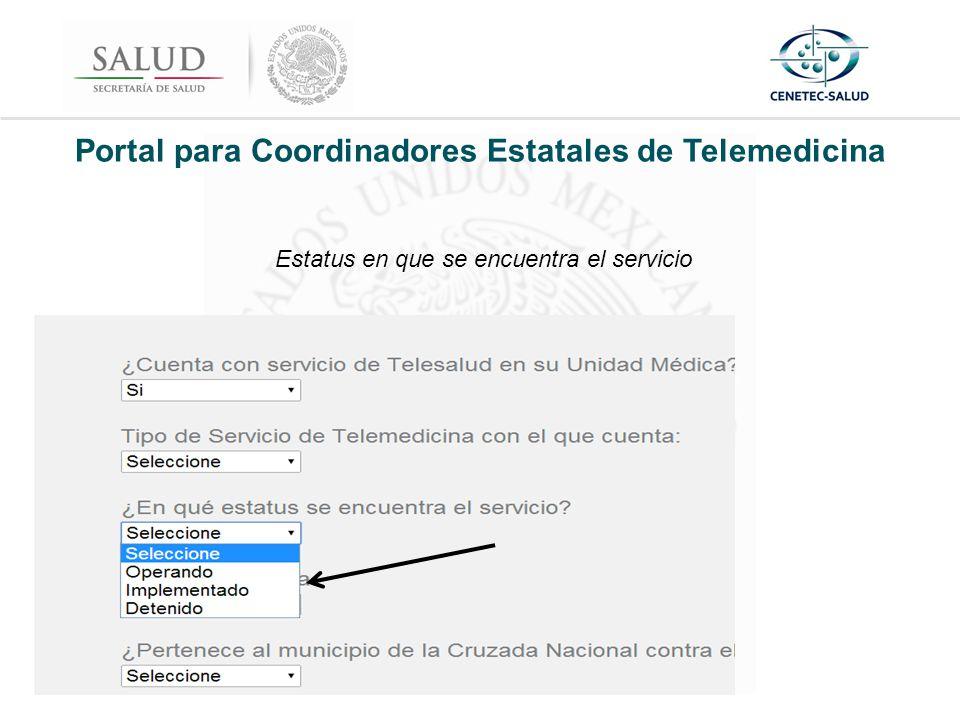 Portal para Coordinadores Estatales de Telemedicina Estatus en que se encuentra el servicio