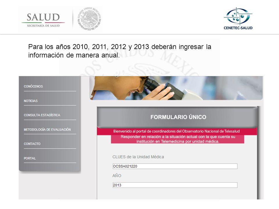 Para los años 2010, 2011, 2012 y 2013 deberán ingresar la información de manera anual.