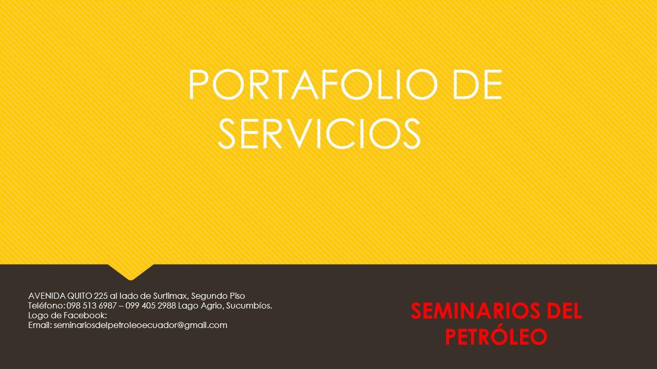 PORTAFOLIO DE SERVICIOS SEMINARIOS DEL PETRÓLEO AVENIDA QUITO 225 al lado de Surtimax, Segundo Piso Teléfono: 098 513 6987 – 099 405 2988 Lago Agrio, Sucumbíos.
