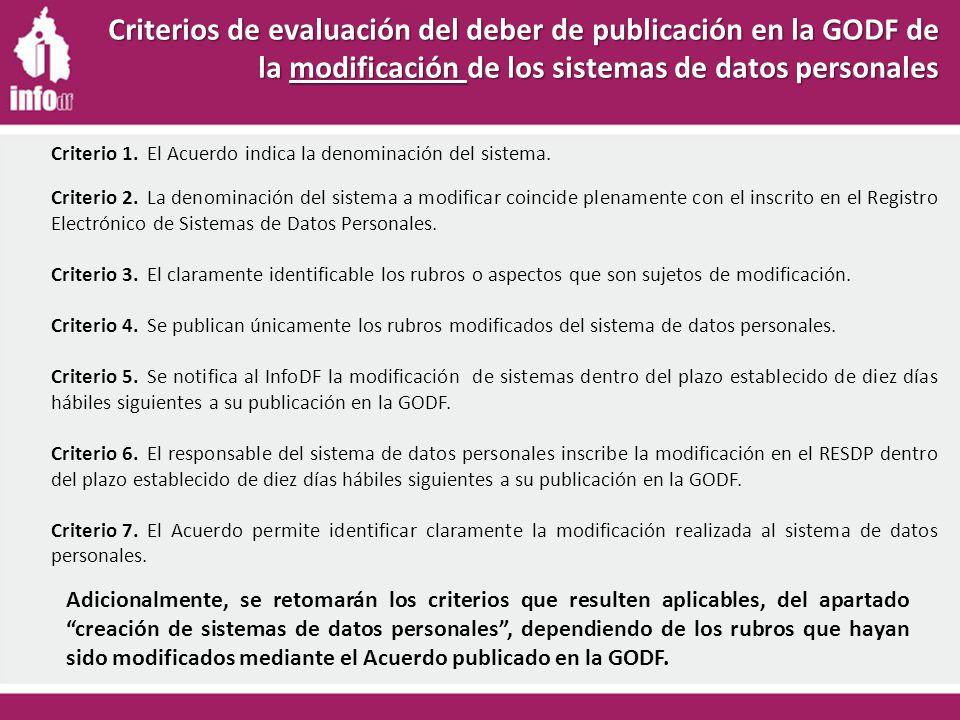 Criterios de evaluación del deber de publicación en la GODF de la modificación de los sistemas de datos personales Criterio 2.La denominación del sistema a modificar coincide plenamente con el inscrito en el Registro Electrónico de Sistemas de Datos Personales.