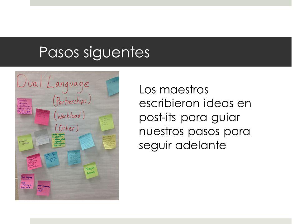 Pasos siguentes Los maestros escribieron ideas en post-its para guiar nuestros pasos para seguir adelante