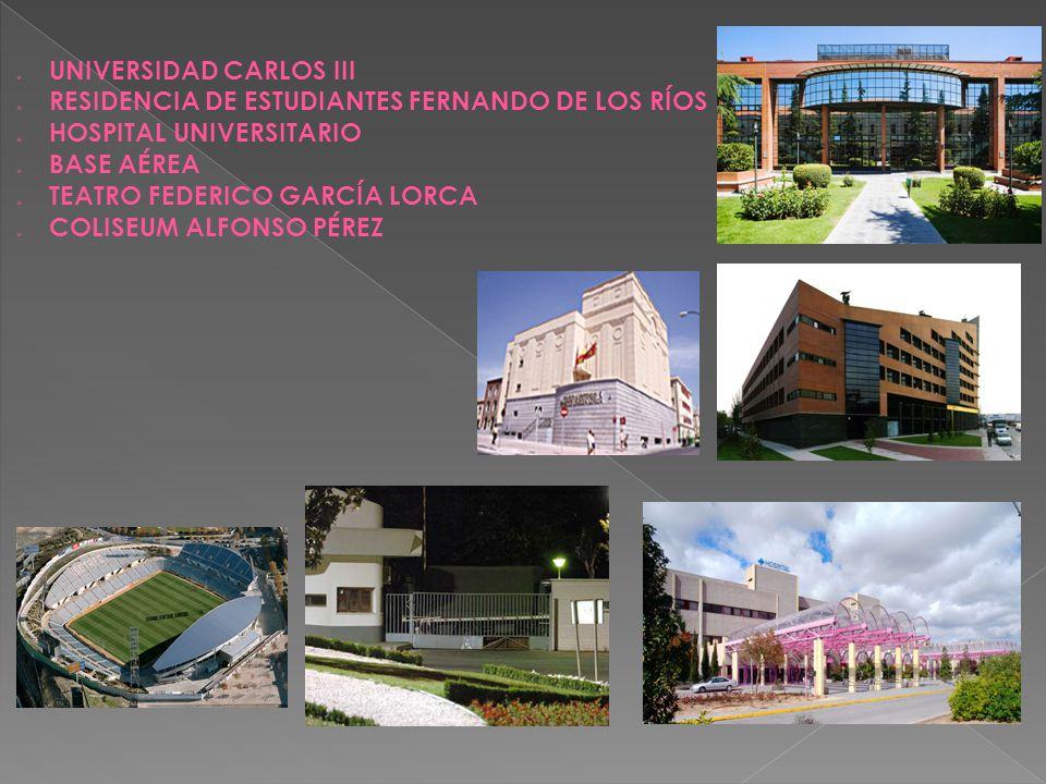  UNIVERSIDAD CARLOS III  RESIDENCIA DE ESTUDIANTES FERNANDO DE LOS RÍOS  HOSPITAL UNIVERSITARIO  BASE AÉREA  TEATRO FEDERICO GARCÍA LORCA  COLISEUM ALFONSO PÉREZ
