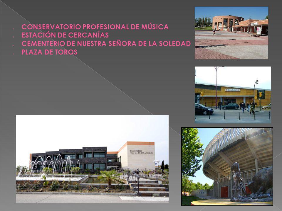  CONSERVATORIO PROFESIONAL DE MÚSICA  ESTACIÓN DE CERCANÍAS  CEMENTERIO DE NUESTRA SEÑORA DE LA SOLEDAD  PLAZA DE TOROS