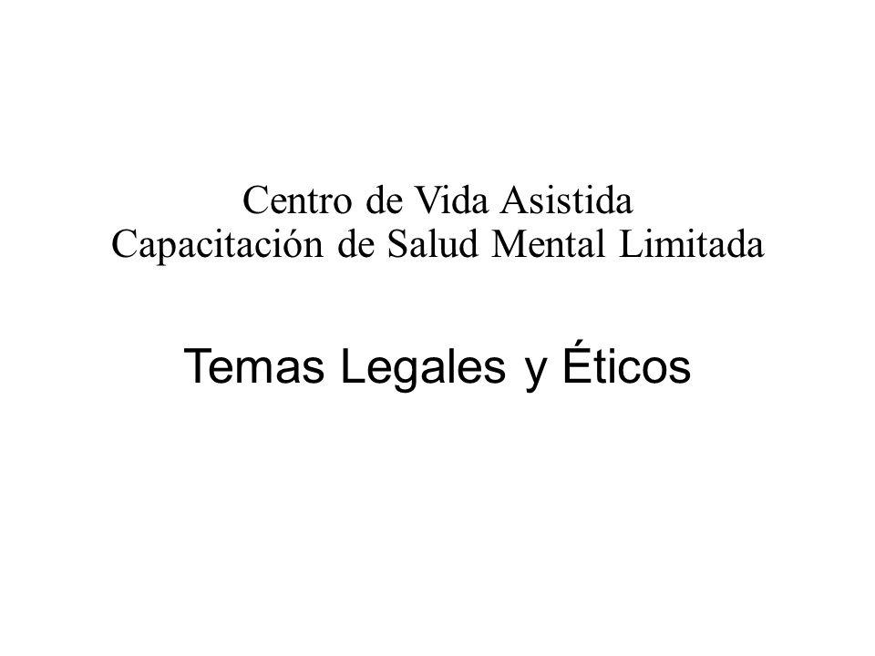 Temas Legales y Éticos Centro de Vida Asistida Capacitación de Salud Mental Limitada