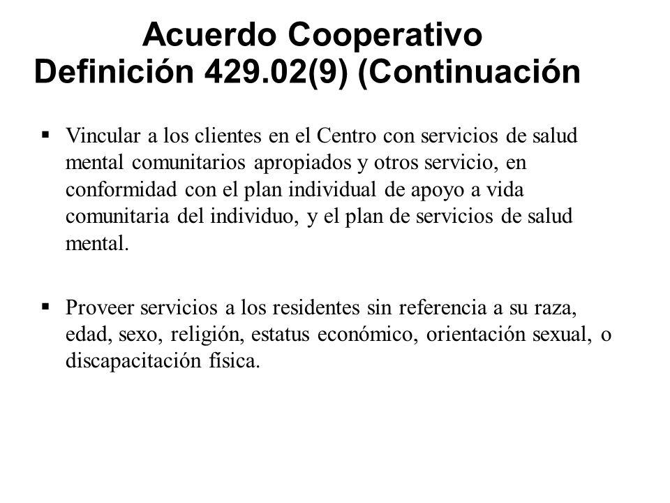 Acuerdo Cooperativo Definición 429.02(9) (Continuación)  Vincular a los clientes en el Centro con servicios de salud mental comunitarios apropiados y otros servicio, en conformidad con el plan individual de apoyo a vida comunitaria del individuo, y el plan de servicios de salud mental.