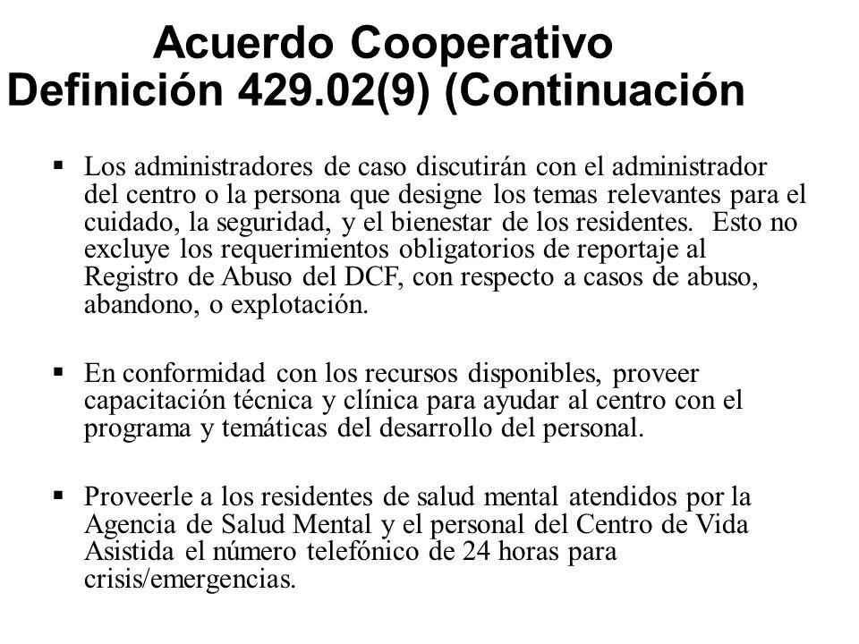 Acuerdo Cooperativo Definición 429.02(9) (Continuación)  Los administradores de caso discutirán con el administrador del centro o la persona que designe los temas relevantes para el cuidado, la seguridad, y el bienestar de los residentes.