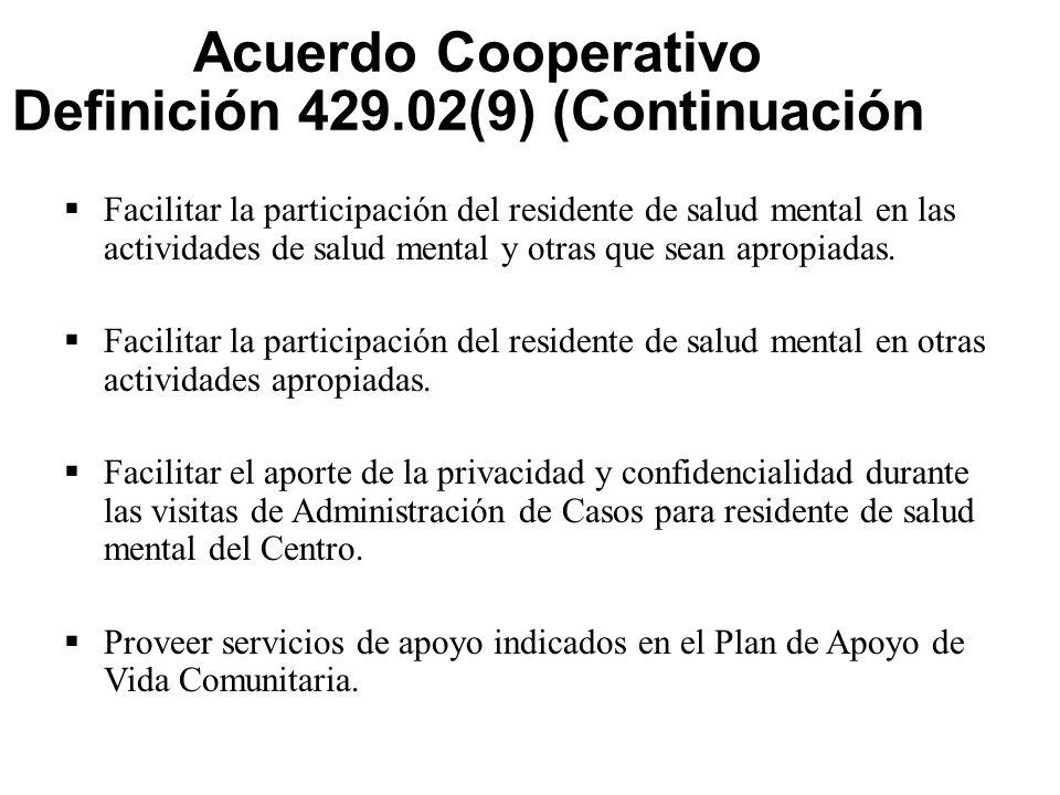 Acuerdo Cooperativo Definición 429.02(9) (Continuación)  Facilitar la participación del residente de salud mental en las actividades de salud mental y otras que sean apropiadas.