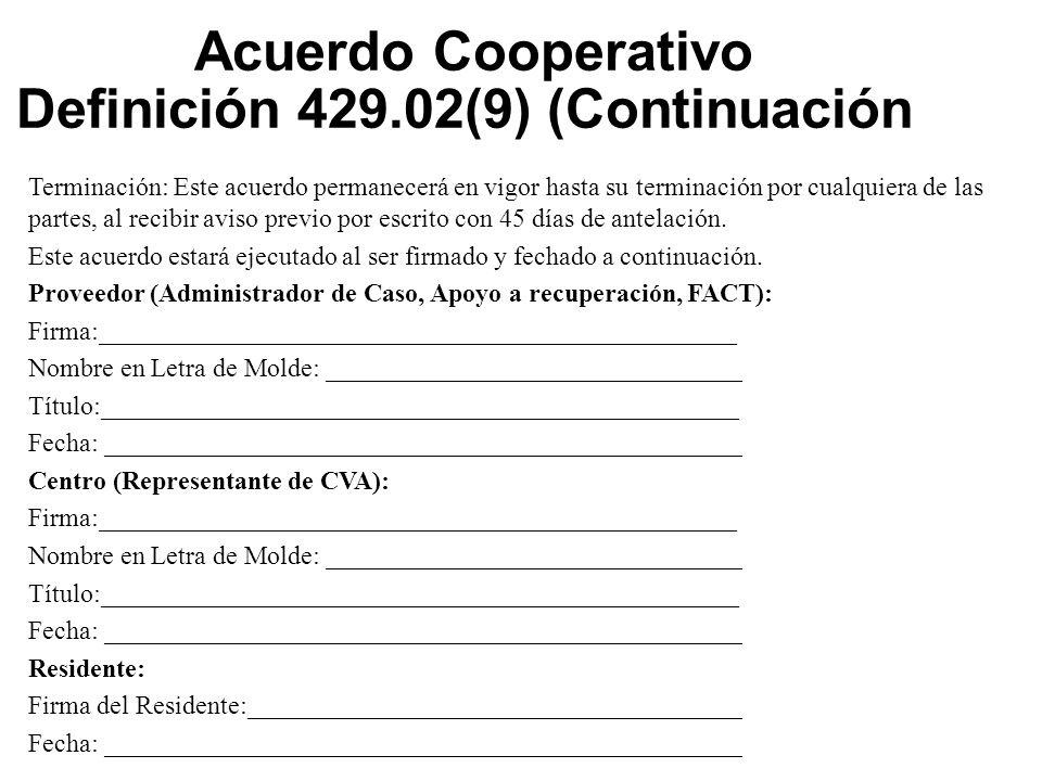 Acuerdo Cooperativo Definición 429.02(9) (Continuación) Terminación: Este acuerdo permanecerá en vigor hasta su terminación por cualquiera de las partes, al recibir aviso previo por escrito con 45 días de antelación.