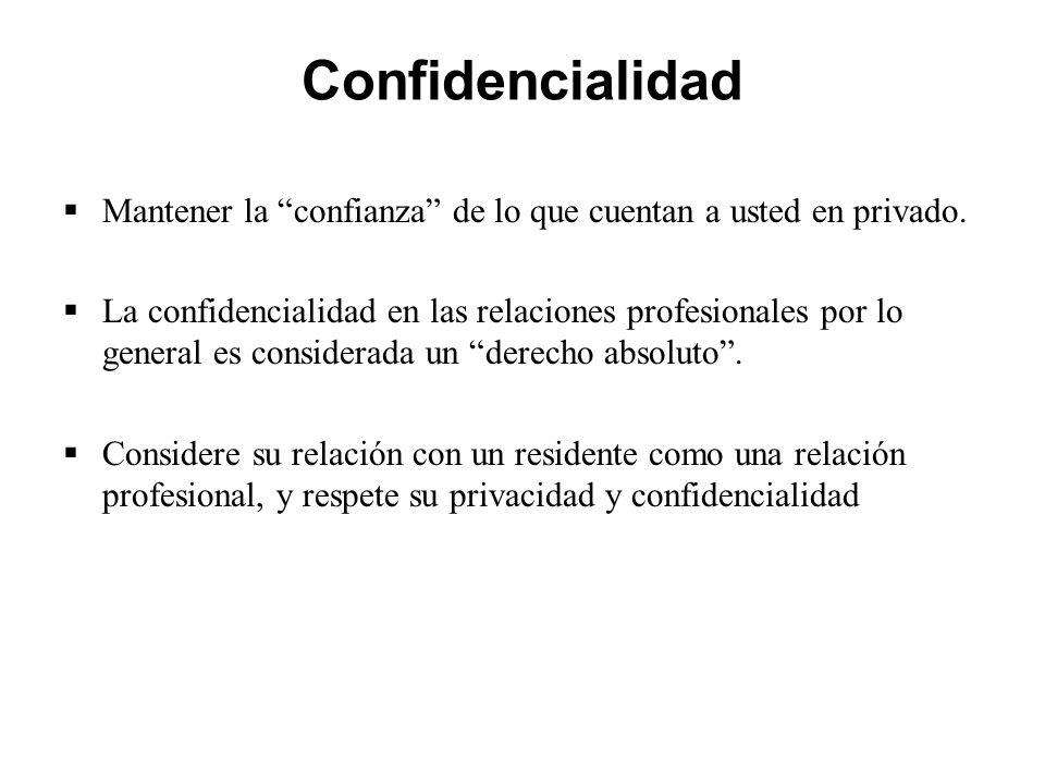 Confidencialidad  Mantener la confianza de lo que cuentan a usted en privado.