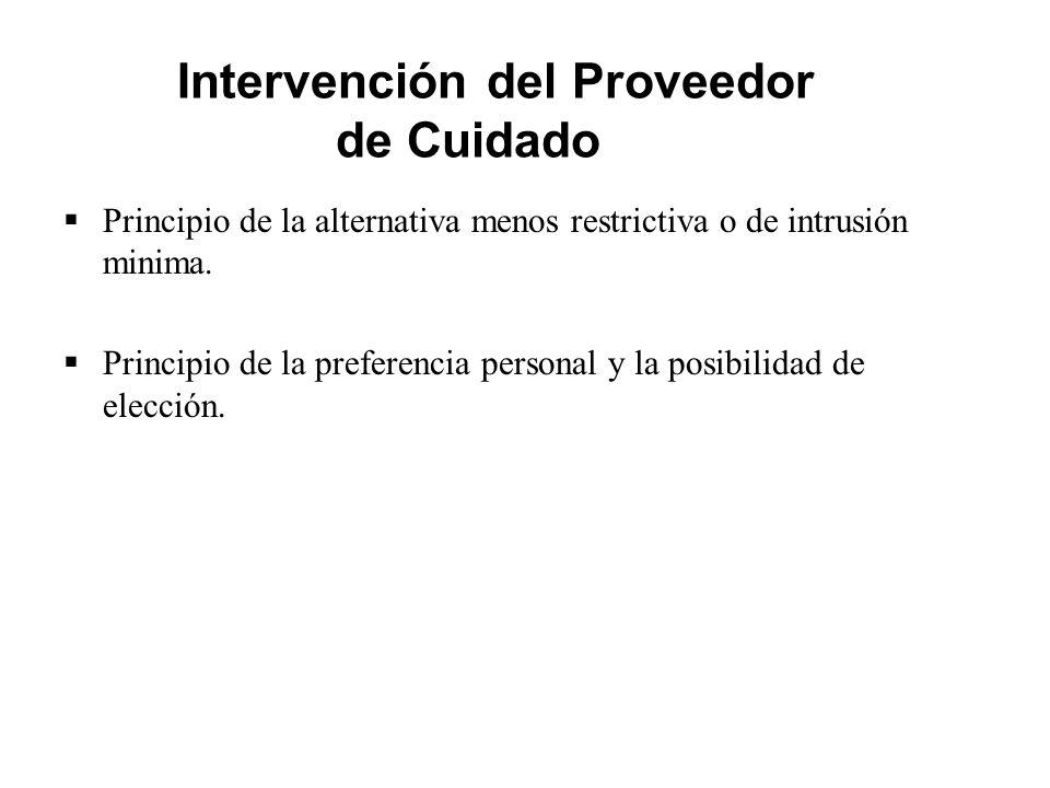 Principios Legales que Gobiernan la Intervención del Proveedor de Cuidado  Principio de la alternativa menos restrictiva o de intrusión minima.