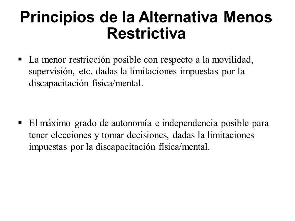 Principios de la Alternativa Menos Restrictiva  La menor restricción posible con respecto a la movilidad, supervisión, etc.
