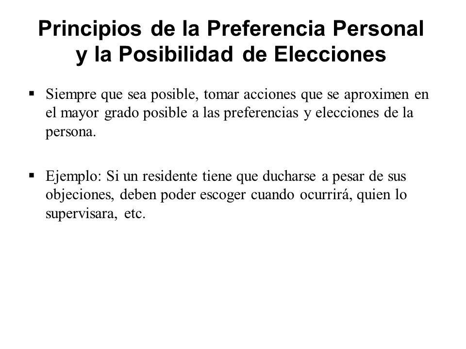 Principios de la Preferencia Personal y la Posibilidad de Elecciones  Siempre que sea posible, tomar acciones que se aproximen en el mayor grado posible a las preferencias y elecciones de la persona.