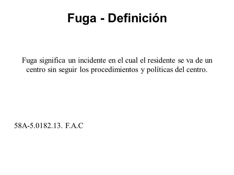 Fuga - Definición Fuga significa un incidente en el cual el residente se va de un centro sin seguir los procedimientos y políticas del centro.