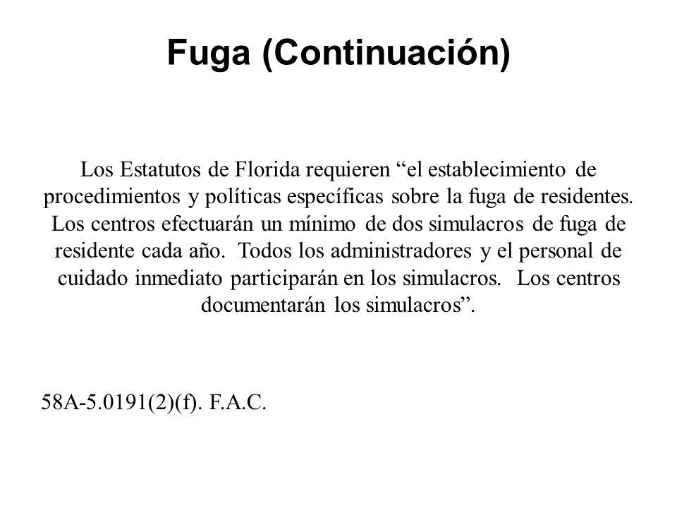 Fuga (Continuación) Los Estatutos de Florida requieren el establecimiento de procedimientos y políticas específicas sobre la fuga de residentes.